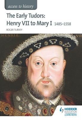 Access to History: The Early Tudors: Henry VII to Mary I 1485-1558 | Roger Turvey | Hodder
