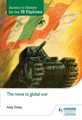 Access to History for the IB Diploma: The move to global war | Andy Dailey | Hodder