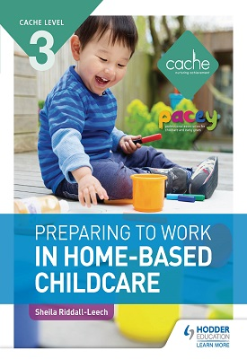 CACHE Level 3 Preparing to Work in Home-based Childcare | Sheila Riddall-Leech | Hodder