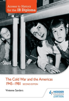 Access to History for the IB Diploma: The Cold War and the Americas 1945-1981 Second Edition | Vivienne Sanders | Hodder