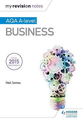 My Revision Notes: AQA A Level Business | Neil James | Hodder