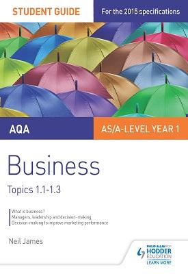 AQA AS/A Level Business Student Guide 1: Topics 1.1-1.3 | Neil James | Hodder