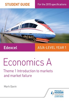 Edexcel Economics A Student Guide: Theme 1 Introduction to markets and market failure | Mark Gavin | Hodder