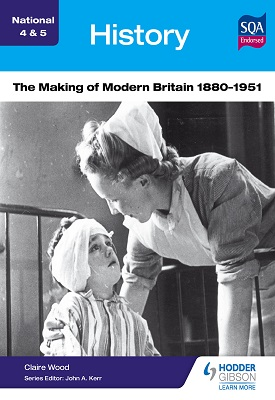 National 4 & 5 History: The Making of Modern Britain 1880-1951 | Claire Wood | Hodder