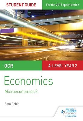 OCR A-level Economics Student Guide 3: Microeconomics 2 | Sam Dobin | Hodder