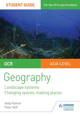 OCR AS/A-level Geography Student Guide 1: Landscape Systems; Changing Spaces, Making Places | Andy Palmer, Peter Stiff | Hodder