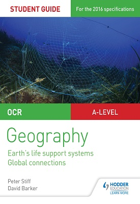OCR AS/A-level Geography Student Guide 2: Earth's Life Support Systems; Global Connections | Peter Stiff, David Barker | Hodder