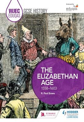 WJEC Eduqas GCSE History: The Elizabethan Age, 1558-1603   Paul R. Evans   Hodder