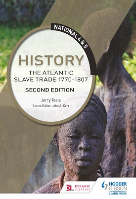 National 4 & 5 History: The Atlantic Slave Trade 1770-1807: Second Edition | Jerry Teale | Hodder