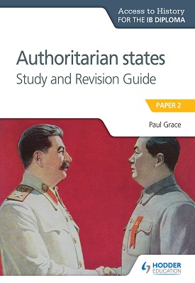 Access to History for the IB Diploma: Authoritarian States Study and Revision Guide | Paul Grace | Hodder