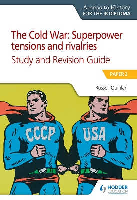 Access to History for the IB Diploma: The Cold War: Superpower tensions and rivalries (20th century) Study and Revision Guide: Paper 2 | Russell Quinlan | Hodder