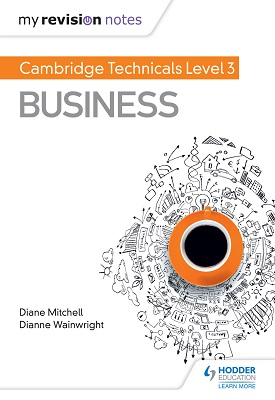 My Revision Notes: Cambridge Technicals Level 3 Business | Dianne Wainwright; Diane Mitchell | Hodder