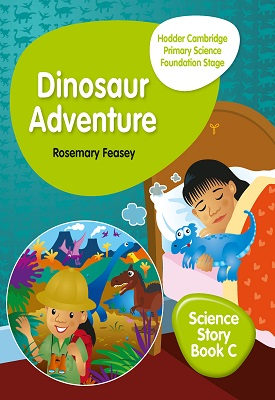 Hodder Cambridge Primary Science Story Book C Foundation Stage Dinosaur Adventure | Rosemary Feasey | Hodder