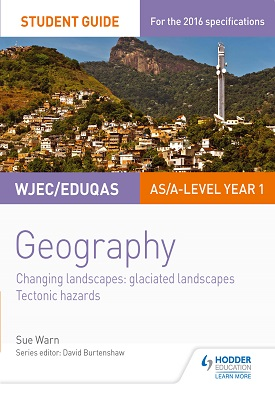 WJEC/Eduqas AS/A-level Geography Student Guide 3: Glaciated Landscapes; Tectonic Hazards | Warn, Sue | Hodder