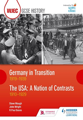 WJEC GCSE History Germany in Transition, 1919-1939 and the USA: A Nation of Contrasts, 1910-1929 | Paul  R. Evans, Steve Waugh, John Wright | Hodder