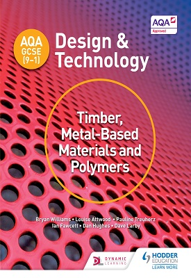 AQA GCSE (9-1) Design and Technology: Timber, Metal-Based Materials and Polymers | Bryan Williams,  Louise Attwood | Hodder