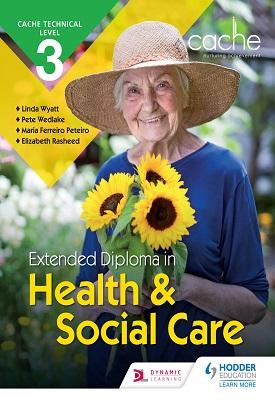CACHE Technical Level 3 Extended Diploma in Health and Social Care   Maria Ferreiro Peteiro, ElizabethRasheed,  Linda; Wyatt   Hodder