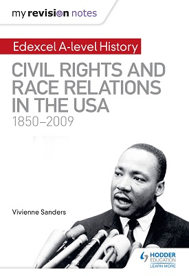 My Revision Notes: Edexcel A-level History: Civil Rights and Race Relations in the USA 1850-2009 | Vivienne Sanders | Hodder