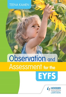 Observation and Assessment for the EYFS | Teena Kamen | Hodder
