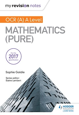 My Revision Notes: OCR (A) A Level Mathematics - Pure | Sophie Goldie | Hodder