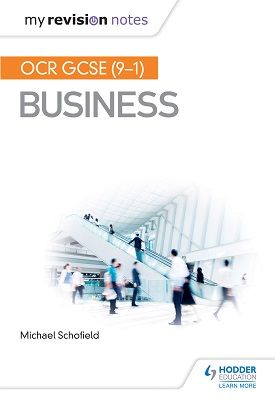 My Revision Notes: OCR GCSE (9-1) Business   Mike Schofield   Hodder