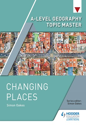 A-level Geography Topic Master: Changing Places | Simon Oakes | Hodder