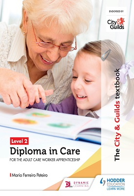 The City & Guilds Textbook Level 2 Diploma in Care for the Adult Care Worker Apprenticeship | Maria Ferreiro Peteiro | Hodder