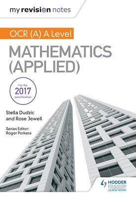 My Revision Notes: OCR (A) A Level Mathematics - Applied | Stella Dudzic; Rose Jewell | Hodder