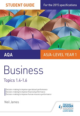 AQA AS/A level Business Student Guide 2: Topics 1.4-1.6 | James, Neil | Hodder