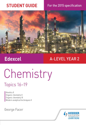 Edexcel A-level Year 2 Chemistry Student Guide: Topics 16-19 | George Facer | Hodder
