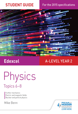 Edexcel A Level Year 2 Physics Student Guide: Topics 6-8 | Mike Benn | Hodder