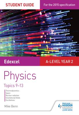 Edexcel A Level Year 2 Physics Student Guide: Topics 9-13 | Mike Benn | Hodder