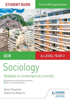 OCR Sociology Student Guide 3: Debates: Globalisation and the digital social world; Crime and deviance | Steve Chapman, Katherine Roberts | Hodder