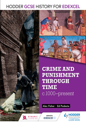 Hodder GCSE History for Edexcel: Crime and punishment through time, c1000-present | Alec Fisher, Ed Podesta | Hodder