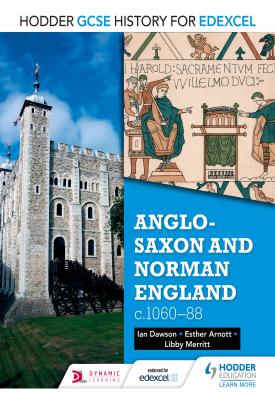 Hodder GCSE History for Edexcel: Anglo-Saxon and Norman England, c1060–88 | Esther Arnott, Libby Merritt; Ian Dawson | Hodder