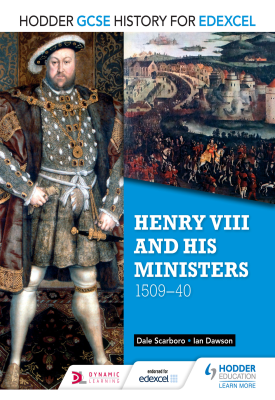 Hodder GCSE History for Edexcel: Henry VIII and his ministers, 1509–40 | Dale Scarboro, Ian Dawson | Hodder