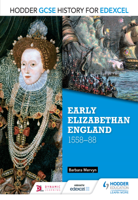 Hodder GCSE History for Edexcel: Early Elizabethan England, 1558–88 | Barbara Mervyn | Hodder