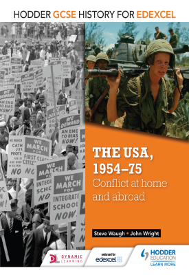 Hodder GCSE History for Edexcel: The USA, 1954-75: conflict at home and abroad | Wright, John; Waugh, Steve | Hodder