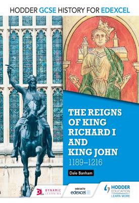 Hodder GCSE History for Edexcel: The reigns of King Richard I and King John, 1189-1216 | Dale Banham | Hodder