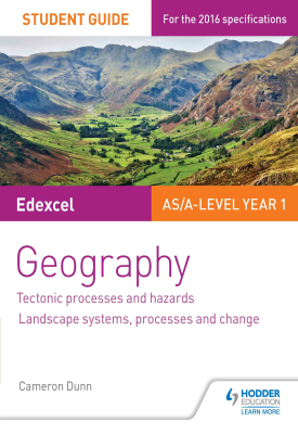 Edexcel AS/A-level Geography Student Guide 1: Tectonic Processes and Hazards; Landscape systems, processes and change | Dunn, Cameron | Hodder