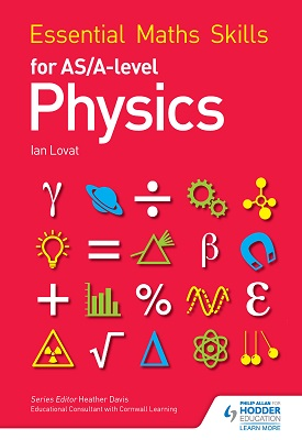 Essential Maths Skills for AS/A Level Physics | Ian Lovat | Hodder