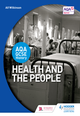 AQA GCSE History: Health and the People | Alf Wilkinson | Hodder
