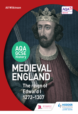 AQA GCSE History: Medieval England - the Reign of Edward I 1272-1307 | Alf Wilkinson | Hodder