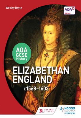 AQA GCSE History: Elizabethan England, c1568-1603 | Wesley Royle | Hodder