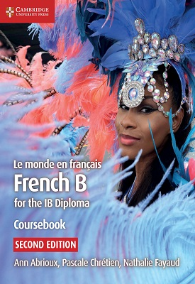 Le monde en français - French B for the IB Diploma | Ann Abrioux, Pascale Chrétien, Nathalie Fayaud | Cambridge