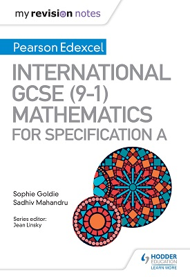 My Revision Notes: International GCSE (9-1) Mathematics for Pearson Edexcel Specification A | Sophie Goldie, Sadhiv Mahandru | Hodder