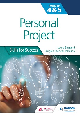 Personal Project for the IB MYP 4&5 Skills for Success | Angela Stancar Johnson, Laura England | Hodder
