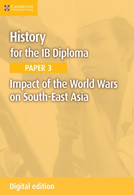 History for the IB Diploma Paper 3: Impact of the World Wars on South-East Asia | Mary Dicken | Cambridge
