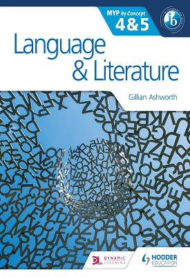 Language and Literature for the IB MYP 4 & 5 | Gillian Ashworth | Hodder