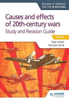 Access to History for the IB Diploma: Causes and effects of 20th century wars Study and Revision Guide | Nicholas Verrill, Kate Harker | Hodder